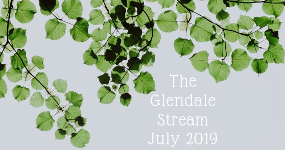 The Glendale Stream - July 2019